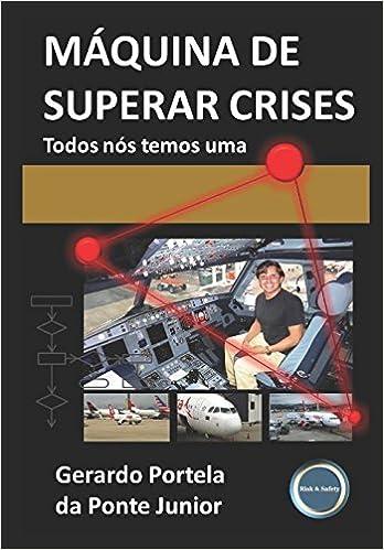 Máquina de Superar Crises: Todos nós temos uma (Portuguese Edition): GERARDO PORTELA DA PONTE JUNIOR: 9781520175478: Amazon.com: Books