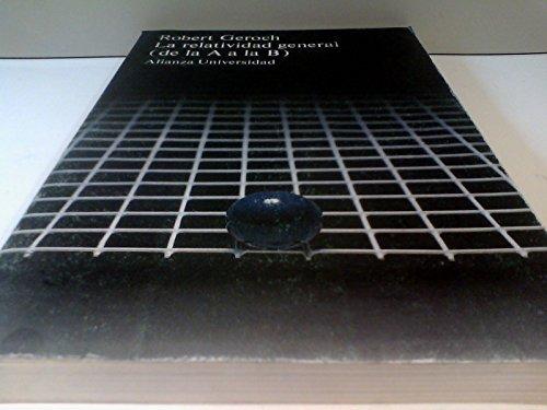 Descargar Libro La Relatividad General: De La A A La B ) Robert Geroch