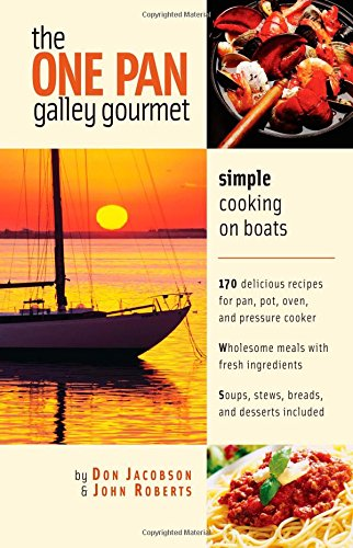 The One-Pan Galley Gourmet : Simple Cooking on Boats by Don Jacobson, John Roberts