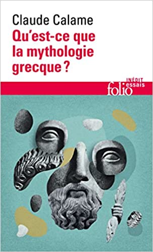 Qu'est-ce que la mythologie grecque ? - Claude Calame