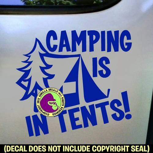The Gorilla Farm CAMPING IS IN TENTS Funny Camper Hiking Hiker Wilderness Backpacker Vinyl Decal Bumper Sticker Car Window Laptop Wall Sign BLUE