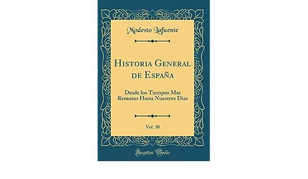 Historia General de España, Vol. 10: Desde los Tiempos Mas Remotos ...