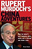 Rupert Murdoch's China Adventures: How the World's Most Powerful Media Mogul Lost a Fortune and Found a Wife
