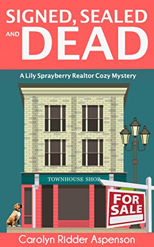 Signed, Sealed and Dead: A Lily Sprayberry Realtor Mystery (The Lily Sprayberry Realtor Mystery Series Book 3) by [Ridder Aspenson, Carolyn]