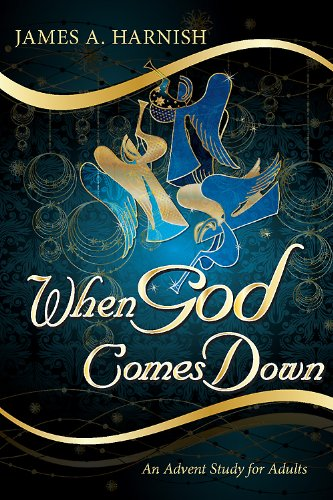 When god comes down an advent study for adults kindle edition by when god comes down an advent study for adults by harnish james a fandeluxe Gallery