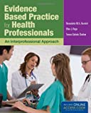 Evidence-Based Practice for Health Professionals, Bernadette Howlett and Teresa Gabiola Shelton, 144961163X
