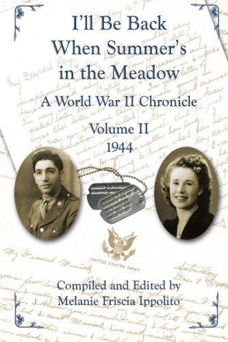 I'll Be Back When Summer's in the Meadow: A World War II Chronicle, Volume II, 1944 (Volume 2)