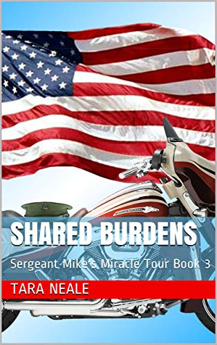 Shared Burdens: Sergeant Mike's Miracle Tour Book 3 by [Neale, Tara]