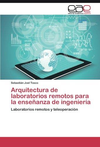 Descargar Libro Arquitectura De Laboratorios Remotos Para La Enseñanza De Ingeniería Tosco Sebastián Joel