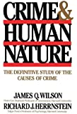 Crime & Human Nature: The Definitive Study of the Causes of Crime