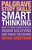 Smart Thinking: How to Think Conceptually, Design Solutions and Make Decisions (Palgrave Study Skills)