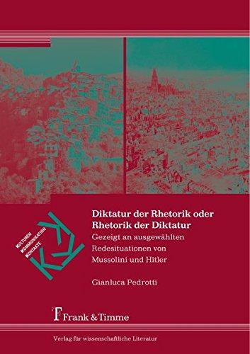 Diktatur der Rhetorik oder Rhetorik der Diktatur: Gezeigt an ausgewählten Redesituationen von Mussolini und Hitler (German Edition) pdf epub