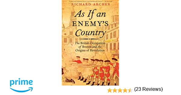 As if an enemys country the british occupation of boston and the as if an enemys country the british occupation of boston and the origins of revolution pivotal moments in american history richard archer fandeluxe