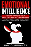 Emotional Intelligence: How To Improve Your Emotions And Self Awareness - An Ultimate Guide To EQ Mastery (Emotional Intelligence, Emotional ... more than iq,  Emotional Intelligence Test)