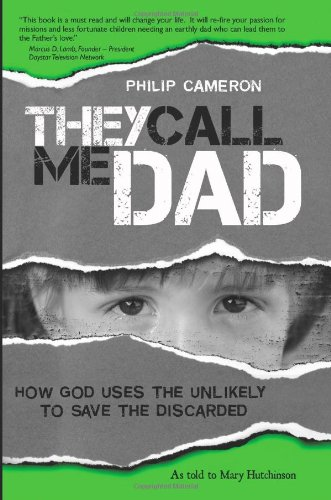 Download They Call Me Dad: How God Uses the Unlikely to Save the Discarded ebook