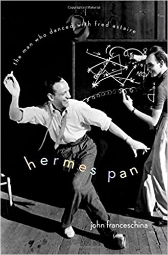 Hermes Pan: The Man Who Danced with Fred Astaire: John Franceschina
