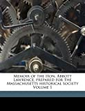 Memoir of the Hon Abbott Lawrence, Prepared for the Massachusetts Historical Society, Appleton Nathan 1779-1861, 1172058806