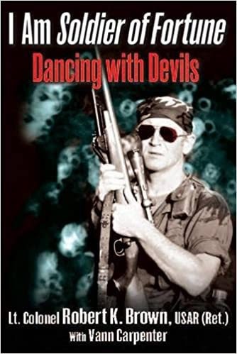 I am soldier of fortune dancing with devils robert brown vann i am soldier of fortune dancing with devils robert brown vann spencer 9781612003931 amazon books fandeluxe PDF