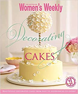 Decorating Cakes The Australian Women S Weekly Uk