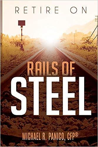Retire On Rails Of Steel Michael Panico 9781979770163 Amazon