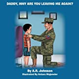 Daddy, Why Are You Leaving Me Again?, A. R. Johnson, 1483692965
