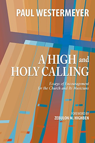 BEST A High and Holy Calling: Essays of Encouragement for the Church and Its Musicians<br />[R.A.R]