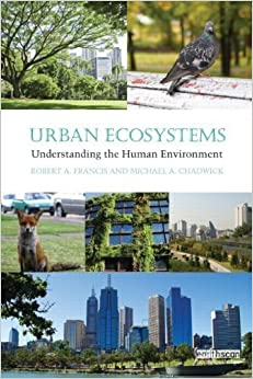 Urban Ecosystems: Understanding the Human Environment 1st edition by Francis, Robert A., Chadwick, Michael A. (2013)