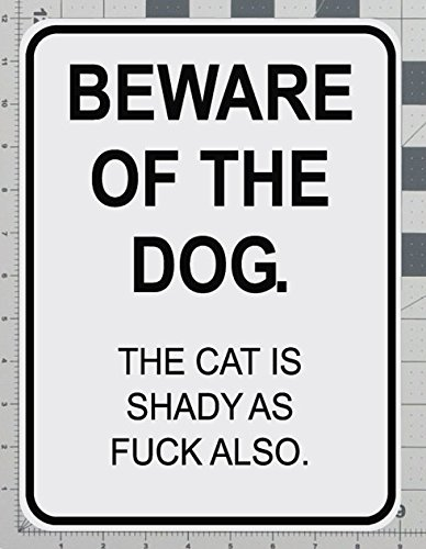 Parking Sign Dog - Beware of the Dog Uncensored The Cat Is Shady Road Parking Sign