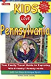 KIDS LOVE PENNSYLVANIA, 5th Edition: Your Family Travel Guide to Exploring Kid-Friendly Pennsylvania. 600 Fun Stops & Unique Spots (Kids Love Travel Guides)