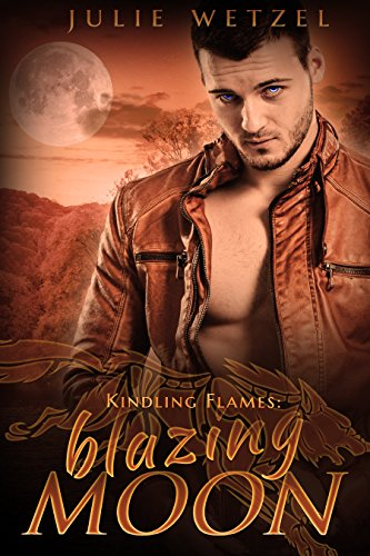 Kindling Flames: Blazing Moon (The Ancient Fire Series Book 6) by [Wetzel, Julie]