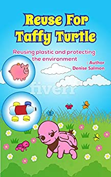 Reusing For Taffy Turtle: Reusing plastic and protecting the environment (Environmental Protection Book 3) by [Salmon, Denise]