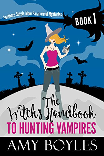 The Witch's Handbook to Hunting Vampires (Southern Single Mom Paranormal Mysteries - Crafted Witch