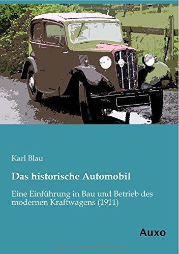Das historische Automobil: Eine Einführung in Bau und Betrieb des modernen Kraftwagens (German Edition) by Auxo-Verlag