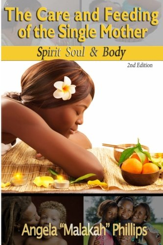 The Care And Feeding Of The Single Mother: Spirit, Soul, Body ()
