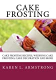 Cake Frosting: Cake Frosting Recipes, Wedding Cake Frosting, Cake Decoration and More