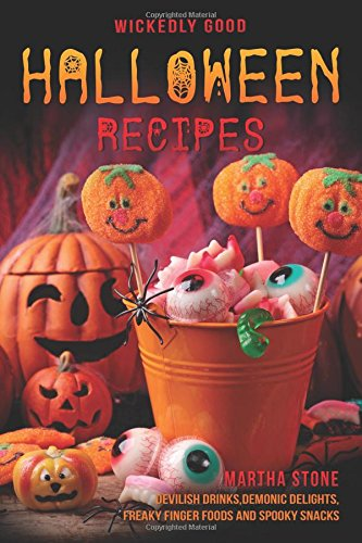 Book Costume Ideas For Teachers (Wickedly Good Halloween Recipes: Devilish Drinks, Demonic Delights, Freaky Finger Foods and Spooky Snacks – for your Monster Bash)