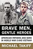 Brave Men, Gentle Heroes: American Fathers and Sons in World War II and Vietnam