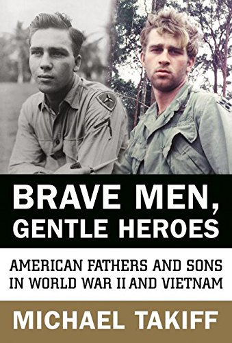 Brave Men, Gentle Heroes: American Fathers and Sons in World War II and Vietnam pdf epub