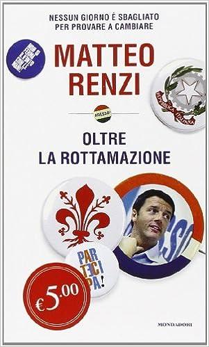 Oltre la rottamazione. Nessun giorno ?? sbagliato per provare a cambiare by Matteo Renzi (2014-02-27)