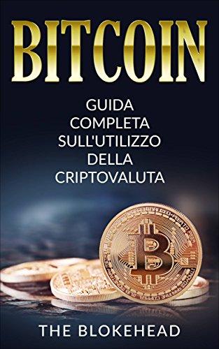 bitcoin: guida completa sull utilizzo della criptovaluta