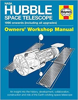 NASA Hubble Space Telescope - 1990 onwards (including all upgrades): An insight into the history, development, collaboration, construction and role of ... space telescope (Owners' Workshop Manual)