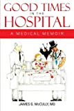 Good Times in the Hospital, James G. McCully, 1479735221