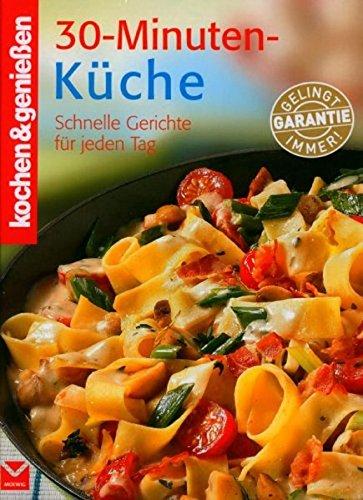 kochen & genießen: 30-minuten-küche. schnelle gerichte für jeden ... - 30 Minuten Küche