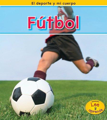 Futbol / Soccer (El deporte y mi cuerpo / Sports and My Body)