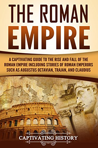 The Roman Empire: A Captivating Guide to the Rise and Fall of the Roman Empire Including Stories of Roman Emperors Such as Augustus Octavian, Trajan, and Claudius]()