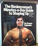 The Businessman's Minutes-A-Day Guide to Shaping Up, Franco Columbu, 0809255804