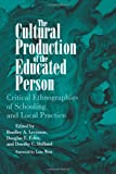 img - for The Cultural Production of the Educated Person: Critical Ethnographies of Schooling and Local Practice (Suny Series, Power, Social Identity and Education) book / textbook / text book