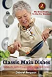 Cookbook 2 My Grandma's to Die for Recipes: Classic Main Dishes: Venture into the Depths of my Grandma's Amazing Classic Recipes (My Grandma's Recipes) (Volume 2)