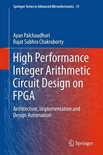 High Performance Integer Arithmetic Circuit Design on FPGA: Architecture, Implementation and Design Automation (Springer Series in Advanced Microelectronics)
