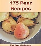 175 Pear Recipes: The Big Pear Cookbook (pear cookbook, pear recipes, pear, pear recipe book, pear cookbooks)